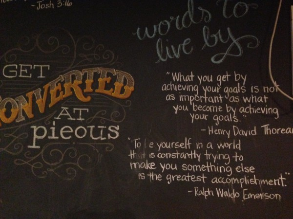The walls of Pieous are chalk paint with great quotes.  I liked these two.